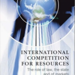 International Competition for Resources: The Role of Law, the State and of Markets